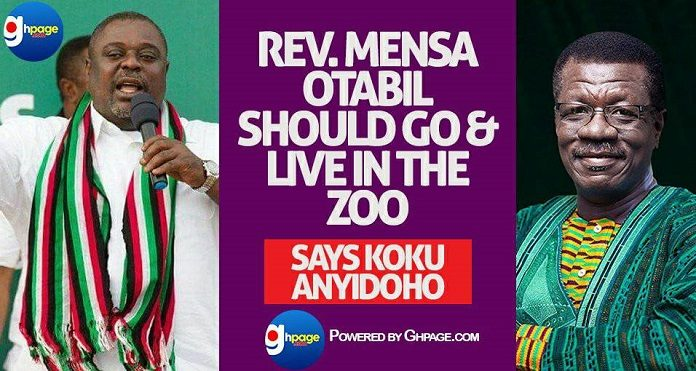 Rev Mensa Otabil Should Go And Live in the Zoo - Says Koku Anyidoho