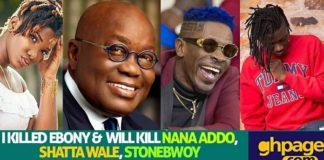 """Hot Audio:""""I killed Ebony, I will kill Nana Addo,Shatta Wale,Stonebwoy &Patapaa"""" –A message from God"""