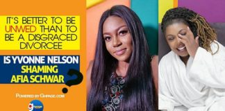 Video: It's better to be unwed than to be a disgraced divorcee - Is Yvonne Nelson Shaming Afia Schwar?